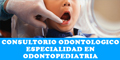 Consultorio Odontologico Especialidad en Odontopediatria y Capacidades Especiales